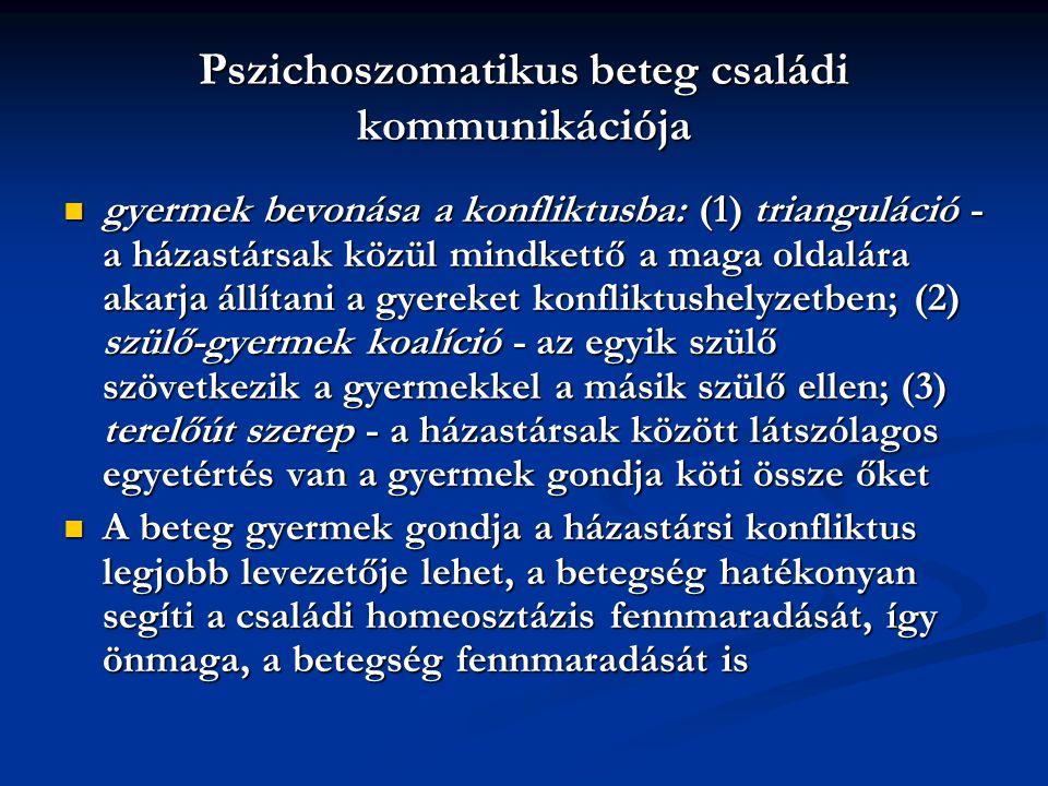 Pszichoszomatikus beteg családi kommunikációja gyermek bevonása a konfliktusba: (1) trianguláció - a házastársak közül mindkettő a maga oldalára akarj