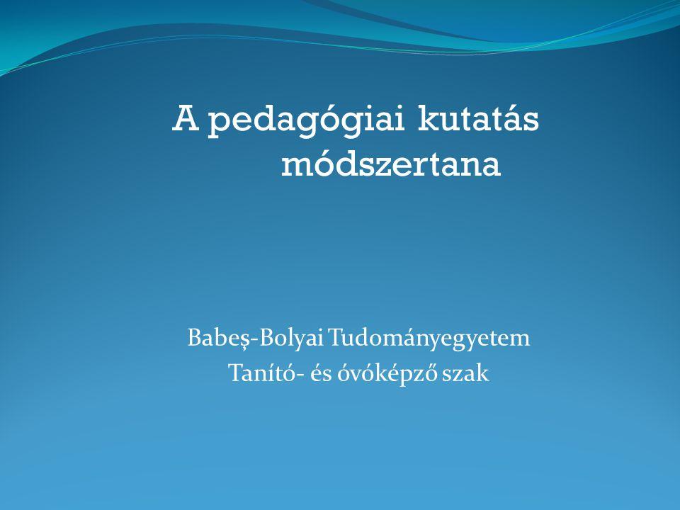 A pedagógiai kutatás módszertana Babeş-Bolyai Tudományegyetem Tanító- és óvóképző szak