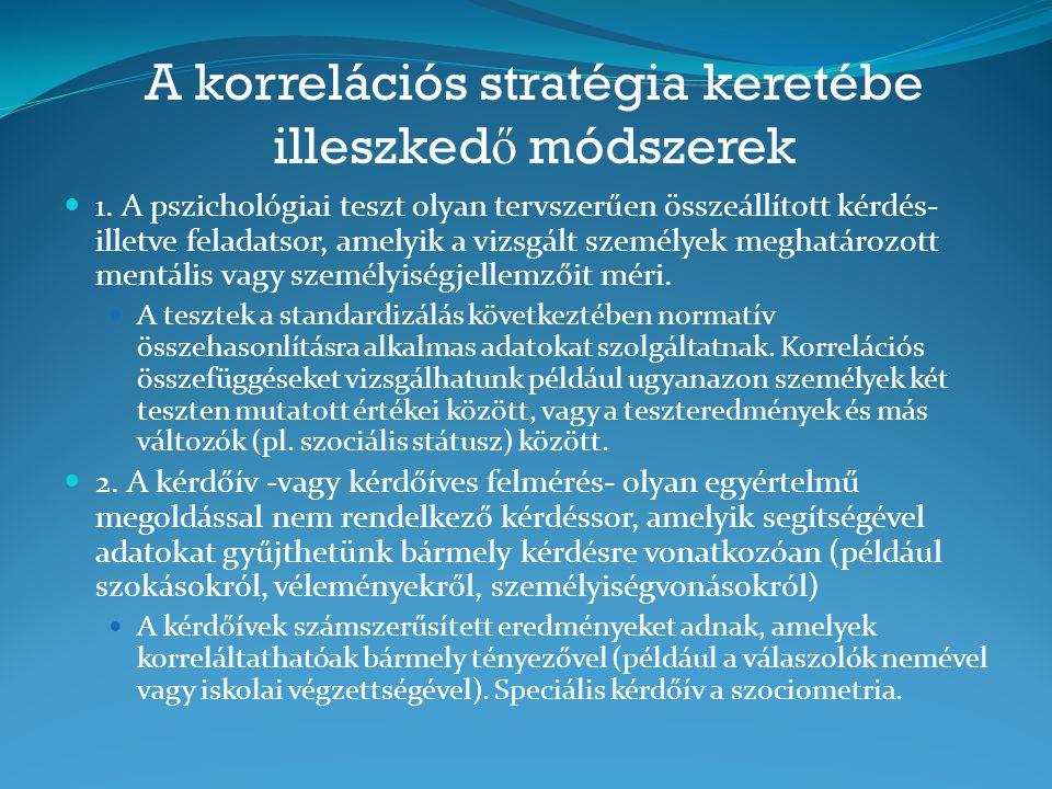A korrelációs stratégia keretébe illeszked ő módszerek 1. A pszichológiai teszt olyan tervszerűen összeállított kérdés- illetve feladatsor, amelyik a