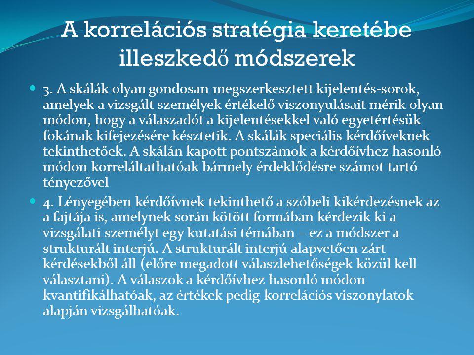 A korrelációs stratégia keretébe illeszked ő módszerek 3. A skálák olyan gondosan megszerkesztett kijelentés-sorok, amelyek a vizsgált személyek érték