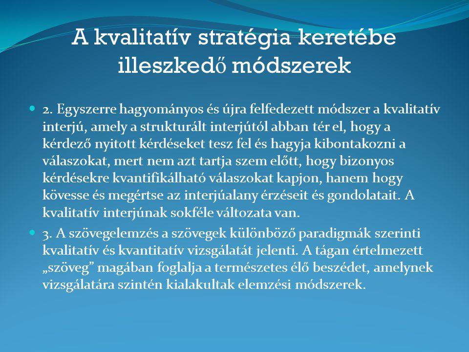 A kvalitatív stratégia keretébe illeszked ő módszerek 2. Egyszerre hagyományos és újra felfedezett módszer a kvalitatív interjú, amely a strukturált i
