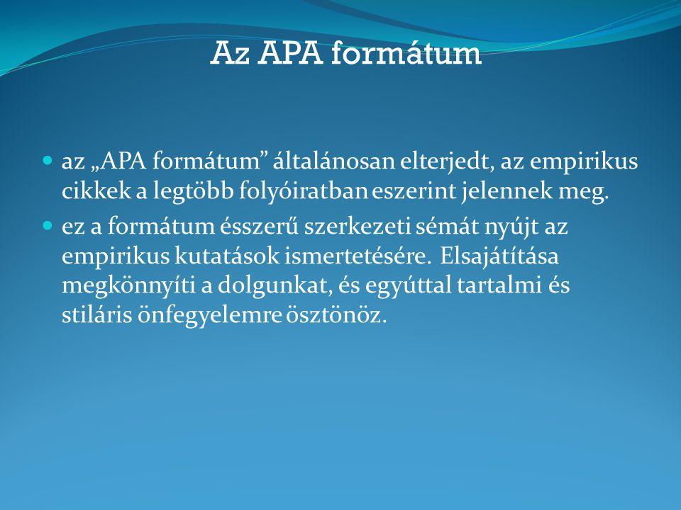 Az APA formátum Az APA – formátum szerint elkészített empirikus cikk a következő részekből áll: CÍM ÖSSZEFOGLALÓ BEVEZETÉS MÓDSZEREK EREDMÉNYEK MEGVITATÁS FELHASZNÁLT IRODALOM