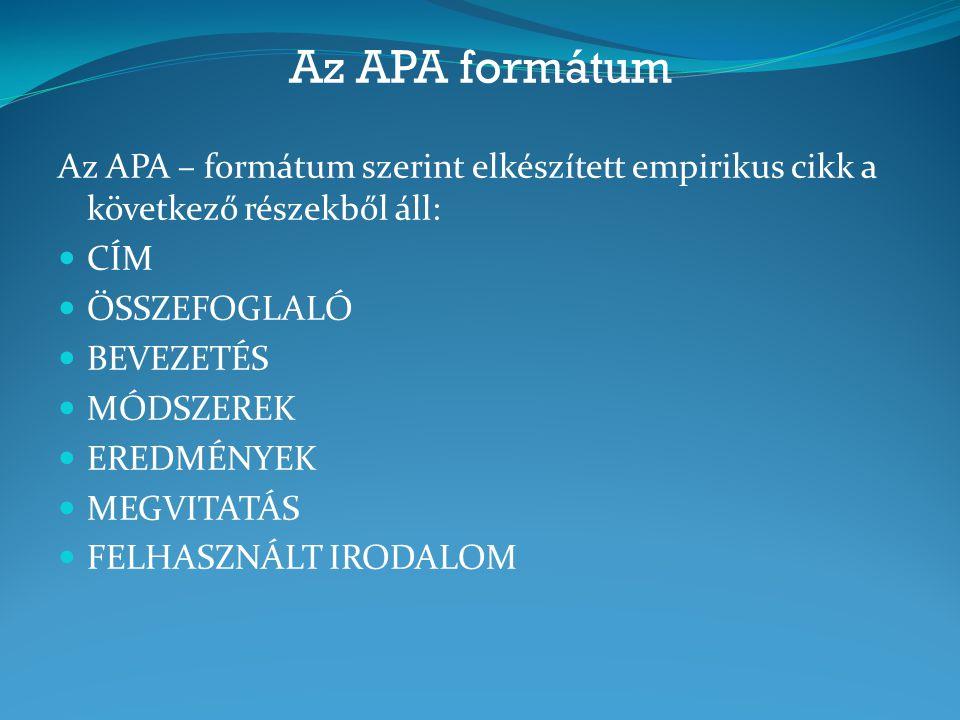 Az APA formátum Az APA – formátum szerint elkészített empirikus cikk a következő részekből áll: CÍM ÖSSZEFOGLALÓ BEVEZETÉS MÓDSZEREK EREDMÉNYEK MEGVIT