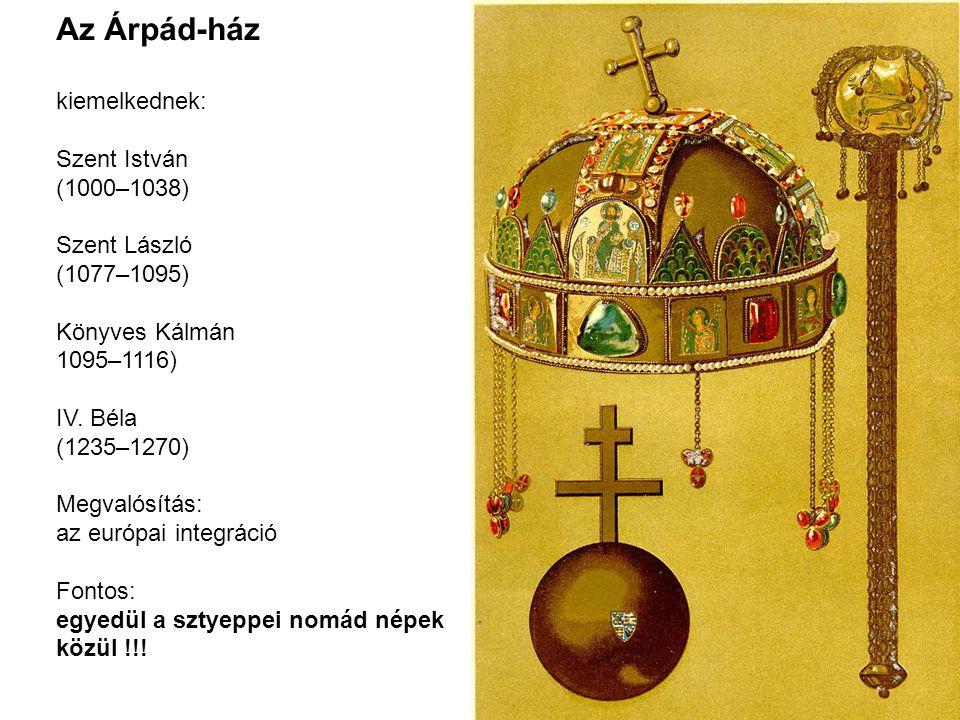 Az Árpád-ház kiemelkednek: Szent István (1000–1038) Szent László (1077–1095) Könyves Kálmán 1095–1116) IV. Béla (1235–1270) Megvalósítás: az európai i