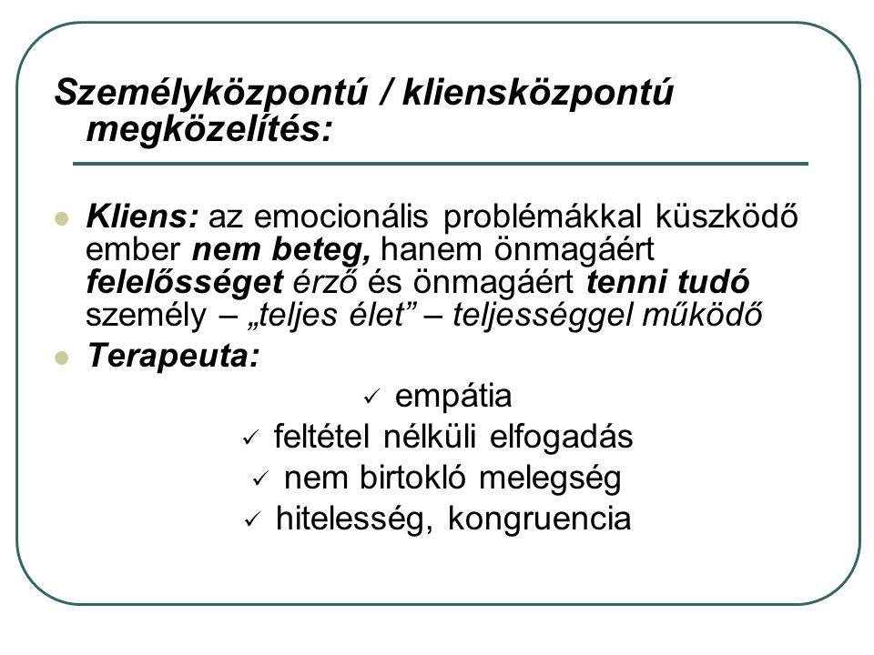 Személyközpontú / kliensközpontú megközelítés: Kliens: az emocionális problémákkal küszködő ember nem beteg, hanem önmagáért felelősséget érző és önma