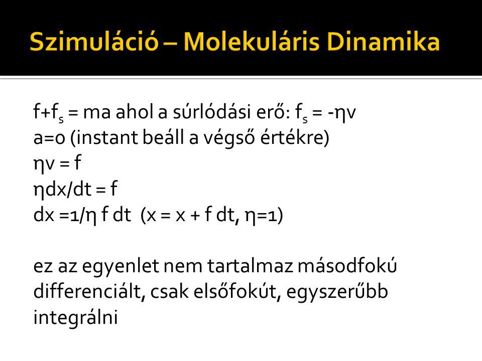 f+f s = ma ahol a súrlódási erő: f s = -ηv a=0 (instant beáll a végső értékre) ηv = f ηdx/dt = f dx =1/η f dt (x = x + f dt, η=1) ez az egyenlet nem tartalmaz másodfokú differenciált, csak elsőfokút, egyszerűbb integrálni