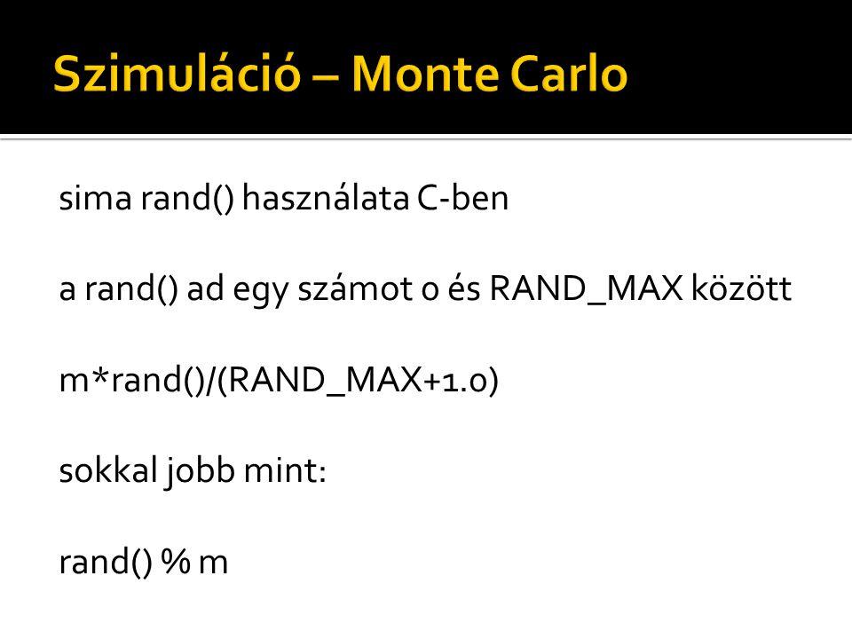 sima rand() használata C-ben a rand() ad egy számot 0 és RAND_MAX között m*rand()/(RAND_MAX+1.0) sokkal jobb mint: rand() % m