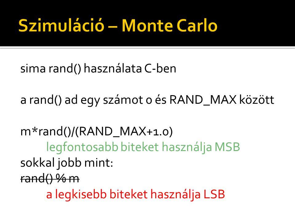 sima rand() használata C-ben a rand() ad egy számot 0 és RAND_MAX között m*rand()/(RAND_MAX+1.0) legfontosabb biteket használja MSB sokkal jobb mint: rand() % m a legkisebb biteket használja LSB