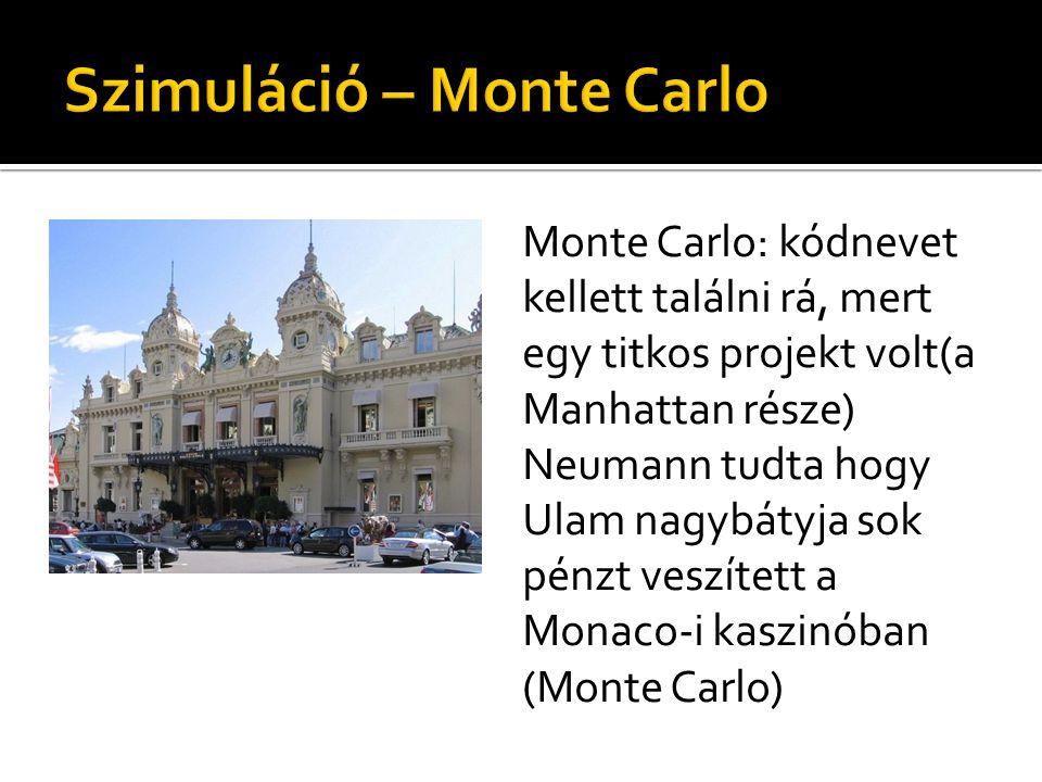 Monte Carlo: kódnevet kellett találni rá, mert egy titkos projekt volt(a Manhattan része) Neumann tudta hogy Ulam nagybátyja sok pénzt veszített a Monaco-i kaszinóban (Monte Carlo)
