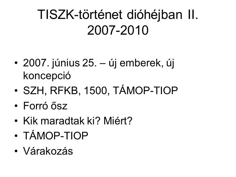 TISZK-történet dióhéjban II. 2007-2010 2007. június 25.