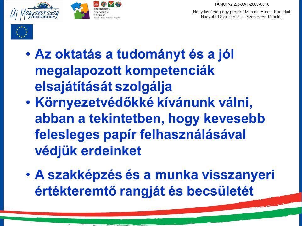 """TÁMOP-2.2.3-09/1-2009-0016 """"Négy kistérség egy projekt Marcali, Barcs, Kadarkút, Nagyatád Szakképzés – szervezési társulás tudás és partnerség"""