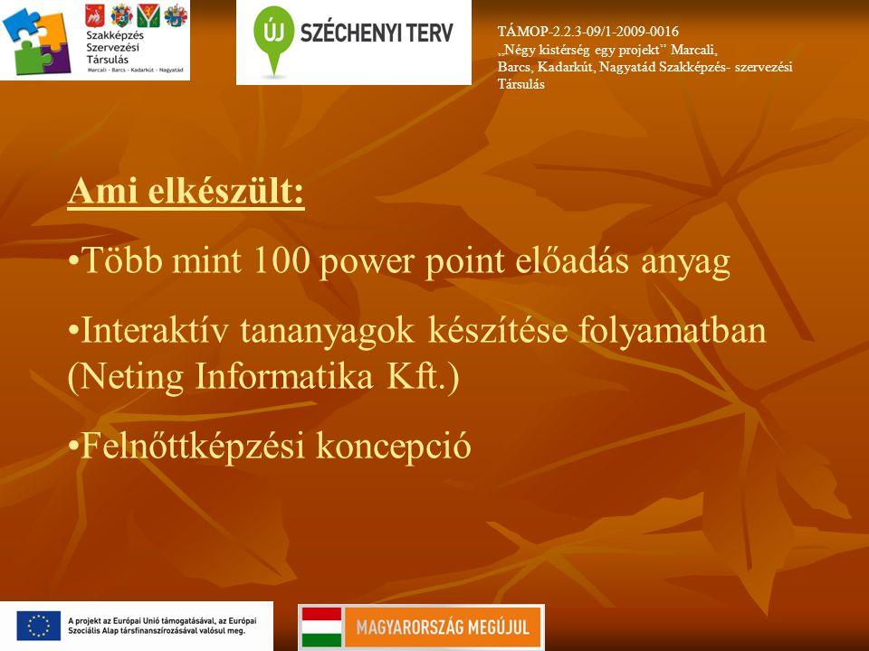 """TÁMOP-2.2.3-09/1-2009-0016 """"Négy kistérség egy projekt Marcali, Barcs, Kadarkút, Nagyatád Szakképzés- szervezési Társulás Ami elkészült: Több mint 100 power point előadás anyag Interaktív tananyagok készítése folyamatban (Neting Informatika Kft.) Felnőttképzési koncepció"""