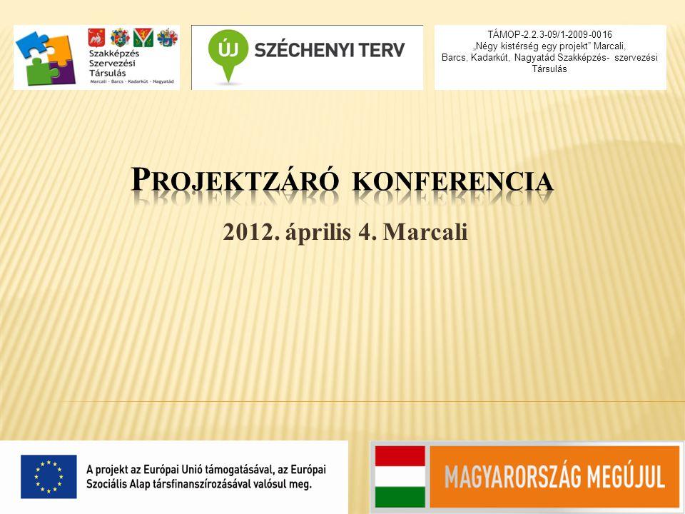 """2012. április 4. Marcali TÁMOP-2.2.3-09/1-2009-0016 """"Négy kistérség egy projekt"""" Marcali, Barcs, Kadarkút, Nagyatád Szakképzés- szervezési Társulás"""