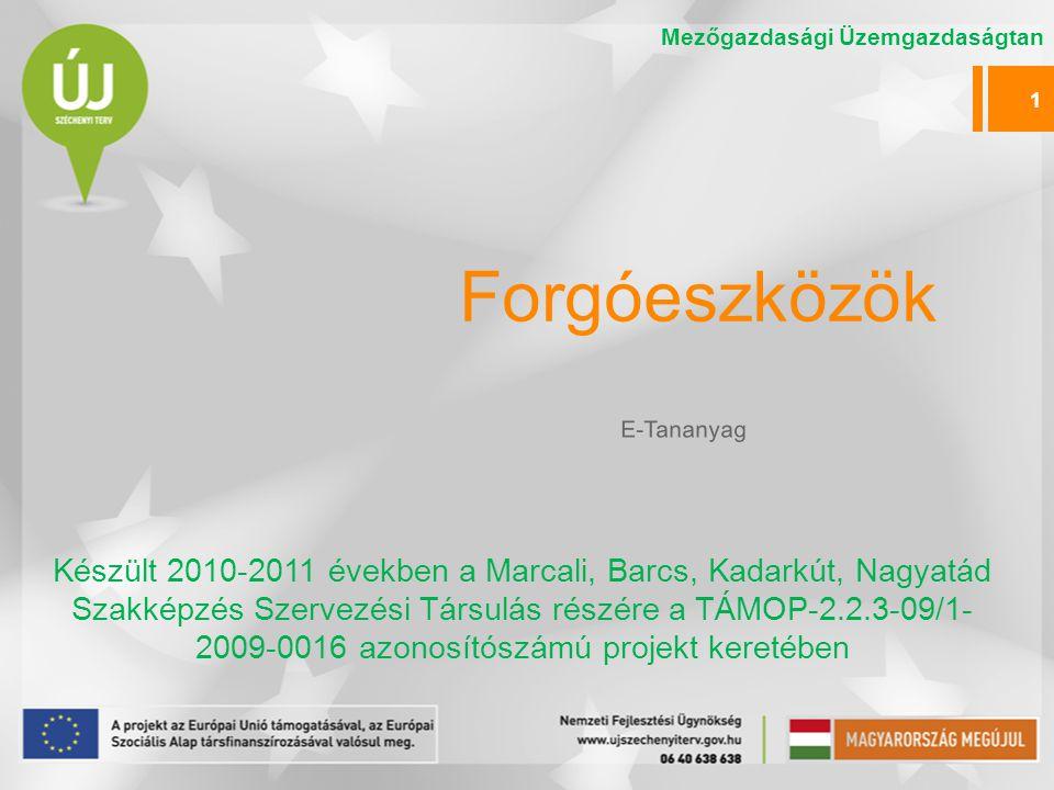 Forgóeszközök Készült 2010-2011 években a Marcali, Barcs, Kadarkút, Nagyatád Szakképzés Szervezési Társulás részére a TÁMOP-2.2.3-09/1- 2009-0016 azonosítószámú projekt keretében E-Tananyag 1 Mezőgazdasági Üzemgazdaságtan