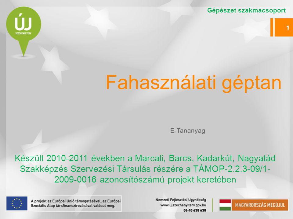 Fahasználati géptan Készült 2010-2011 években a Marcali, Barcs, Kadarkút, Nagyatád Szakképzés Szervezési Társulás részére a TÁMOP-2.2.3-09/1- 2009-001