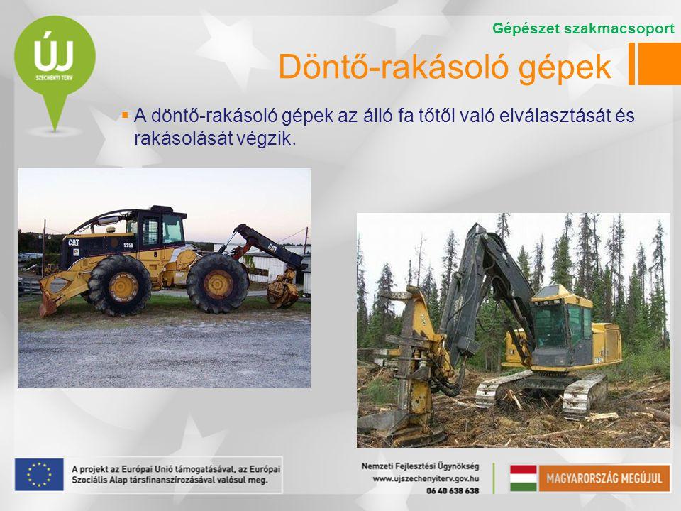 Döntő-rakásoló gépek  A döntő-rakásoló gépek az álló fa tőtől való elválasztását és rakásolását végzik. Gépészet szakmacsoport