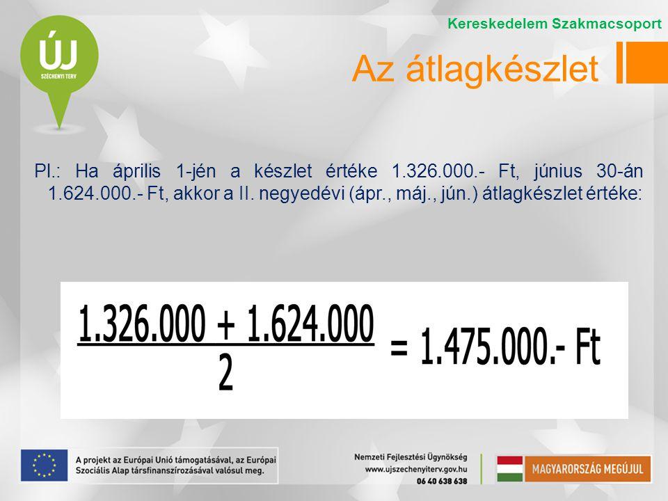 Pl.: Ha április 1-jén a készlet értéke 1.326.000.- Ft, június 30-án 1.624.000.- Ft, akkor a II. negyedévi (ápr., máj., jún.) átlagkészlet értéke: Kere