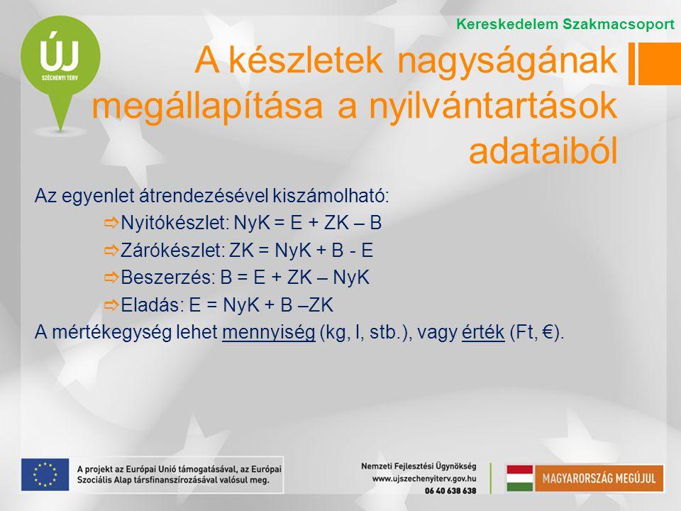 Az egyenlet átrendezésével kiszámolható:  Nyitókészlet: NyK = E + ZK – B  Zárókészlet: ZK = NyK + B - E  Beszerzés: B = E + ZK – NyK  Eladás: E =