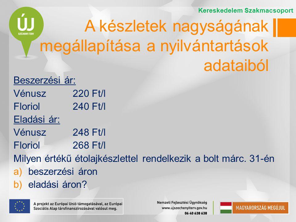 Beszerzési ár: Vénusz220 Ft/l Floriol240 Ft/l Eladási ár: Vénusz248 Ft/l Floriol268 Ft/l Milyen értékű étolajkészlettel rendelkezik a bolt márc. 31-én