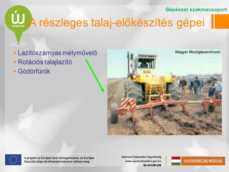 A részleges talaj-előkészítés gépei  Lazítószárnyas mélyművelő  Rotációs talajlazító  Gödörfúrók Gépészet szakmacsoport