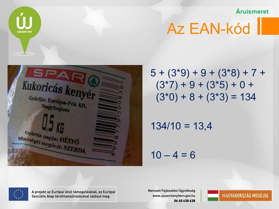 Az EAN-kód 5 + (3*9) + 9 + (3*8) + 7 + (3*7) + 9 + (3*5) + 0 + (3*0) + 8 + (3*3) = 134 134/10 = 13,4 10 – 4 = 6 Áruismeret