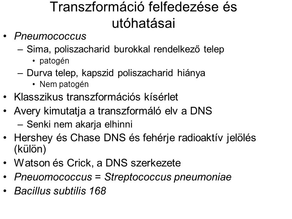 Transzformáció felfedezése és utóhatásai Pneumococcus –Sima, poliszacharid burokkal rendelkező telep patogén –Durva telep, kapszid poliszacharid hiány