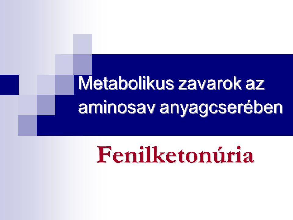 Metabolikus zavarok az aminosav anyagcserében Fenilketonúria