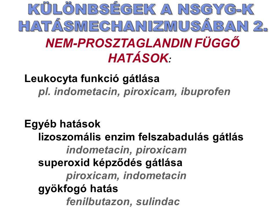 NEM-PROSZTAGLANDIN FÜGGŐ HATÁSOK : Leukocyta funkció gátlása pl.