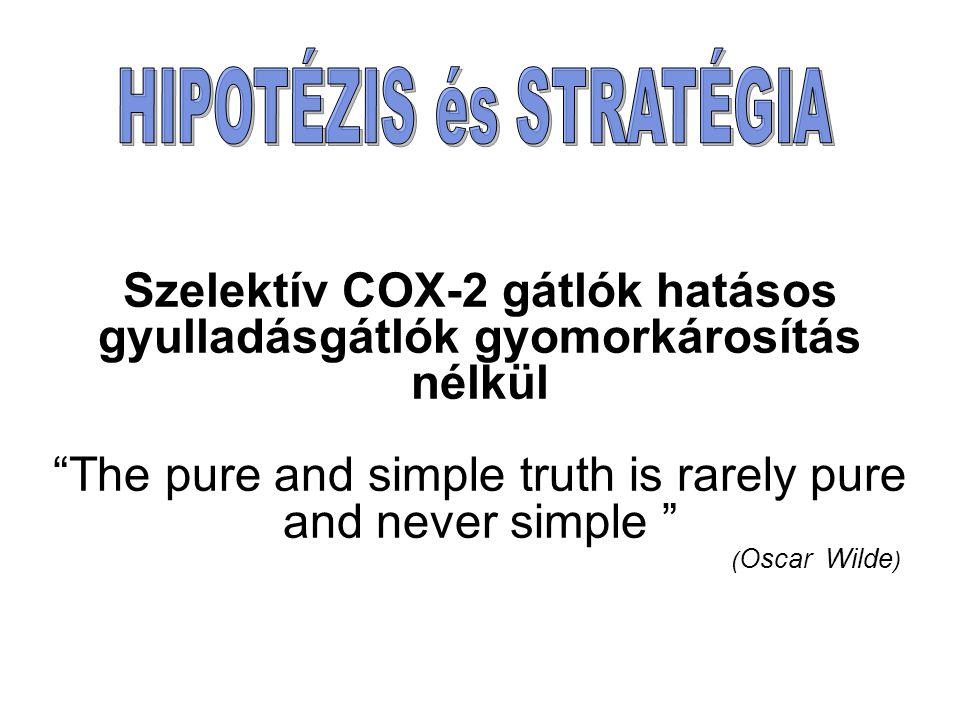 "Szelektív COX-2 gátlók hatásos gyulladásgátlók gyomorkárosítás nélkül ""The pure and simple truth is rarely pure and never simple "" ( Oscar Wilde )"