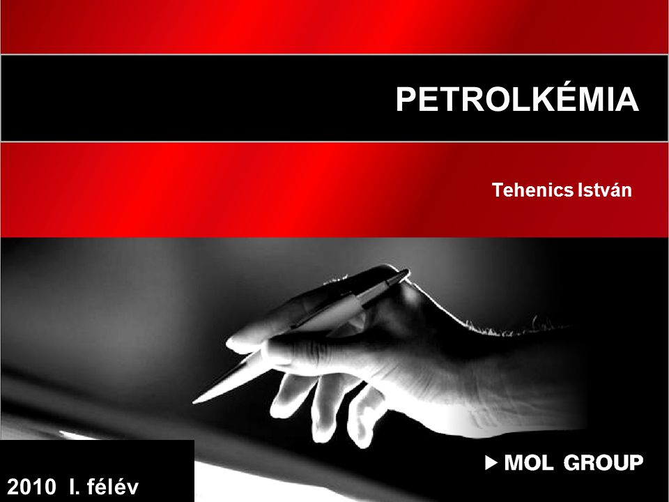 1 PETROLKÉMIA Tehenics István 2010 I. félév