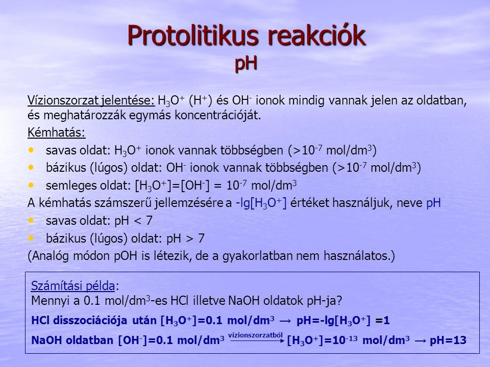 Protolitikus reakciók pH Vízionszorzat jelentése: H 3 O + (H + ) és OH - ionok mindig vannak jelen az oldatban, és meghatározzák egymás koncentrációjá