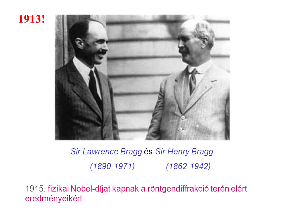 Sir Lawrence Bragg és Sir Henry Bragg (1890-1971)(1862-1942) 1915.
