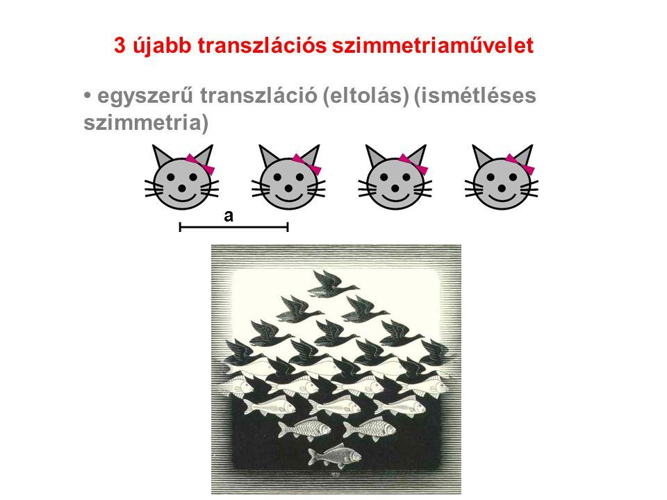 egyszerű transzláció (eltolás) (ismétléses szimmetria) a 3 újabb transzlációs szimmetriaművelet