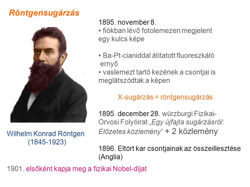Wilhelm Konrad Röntgen (1845-1923) 1895.november 8.