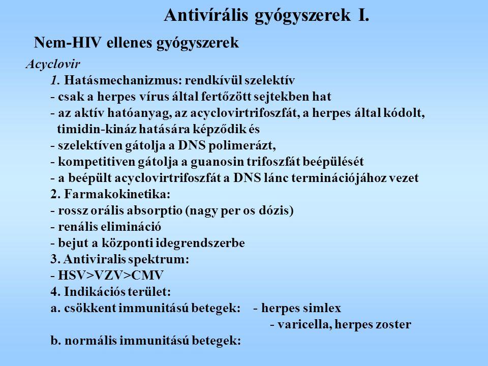 Antivírális gyógyszerek I. Acyclovir 1. Hatásmechanizmus: rendkívül szelektív - csak a herpes vírus által fertőzött sejtekben hat - az aktív hatóanyag