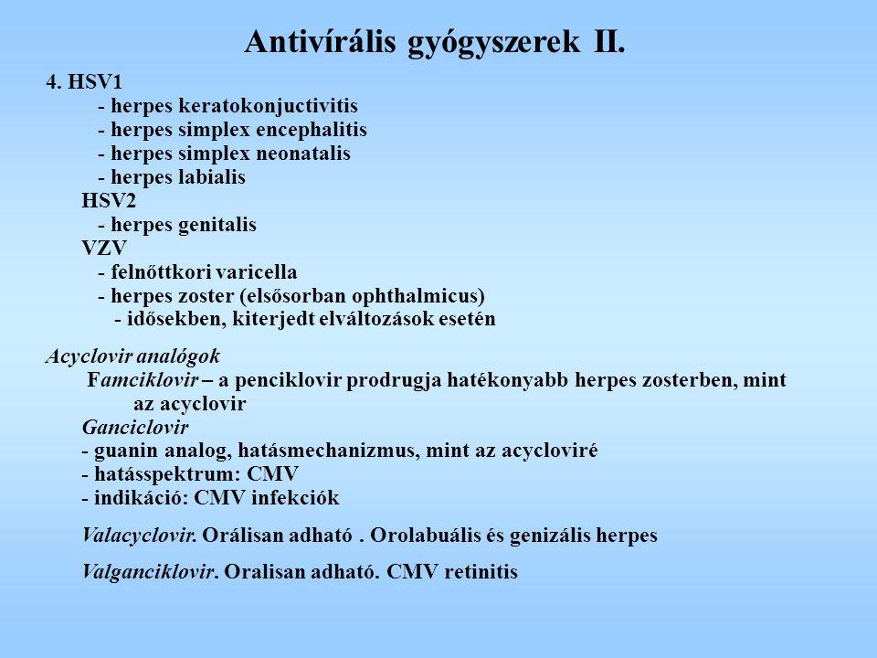 Antivírális gyógyszerek II. 4. HSV1 - herpes keratokonjuctivitis - herpes simplex encephalitis - herpes simplex neonatalis - herpes labialis HSV2 - he