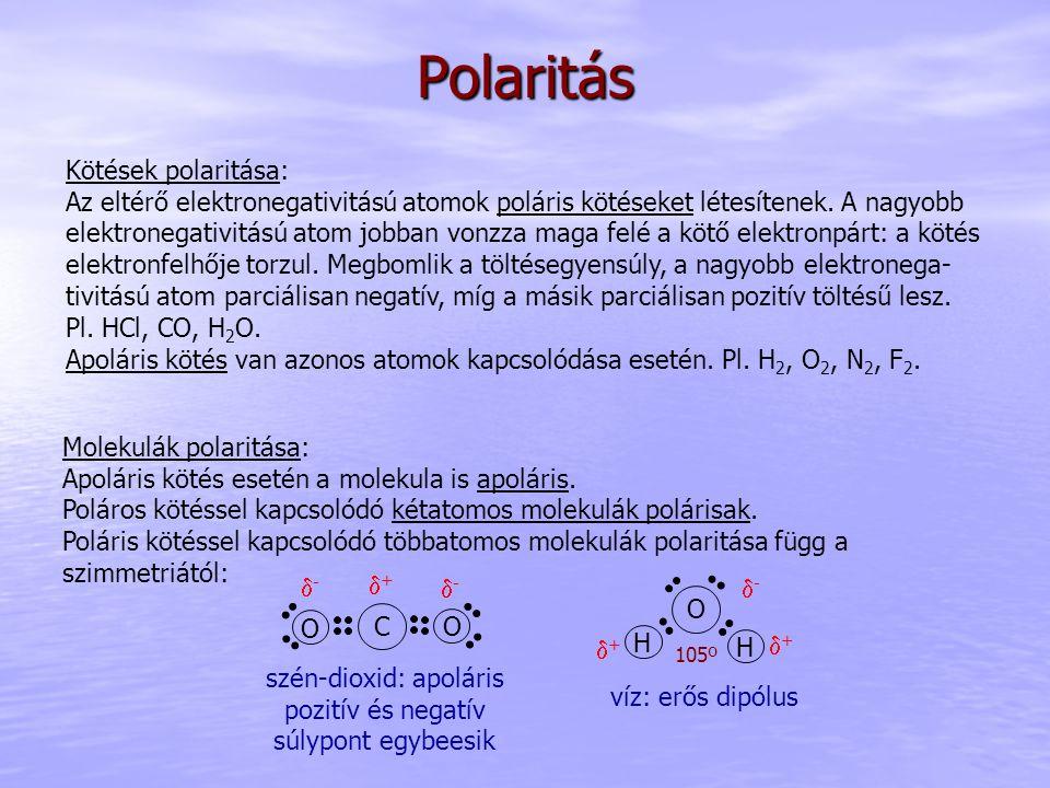 Polaritás Kötések polaritása: Az eltérő elektronegativitású atomok poláris kötéseket létesítenek. A nagyobb elektronegativitású atom jobban vonzza mag