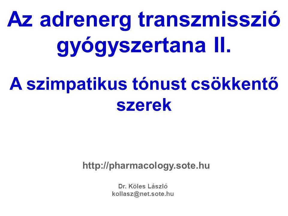 Az adrenerg transzmisszió gyógyszertana II. A szimpatikus tónust csökkentő szerek Dr. Köles László kollasz@net.sote.hu http://pharmacology.sote.hu