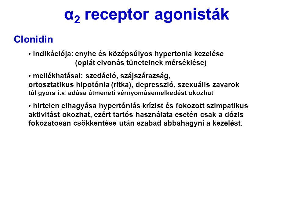 α 2 receptor agonisták Clonidin indikációja: enyhe és középsúlyos hypertonia kezelése (opiát elvonás tüneteinek mérséklése) mellékhatásai: szedáció, s