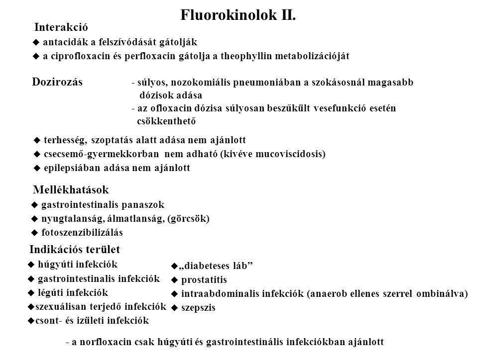 Fluorokinolok II. Interakció  antacidák a felszívódását gátolják  a ciprofloxacin és perfloxacin gátolja a theophyllin metabolizációját Dozirozás -