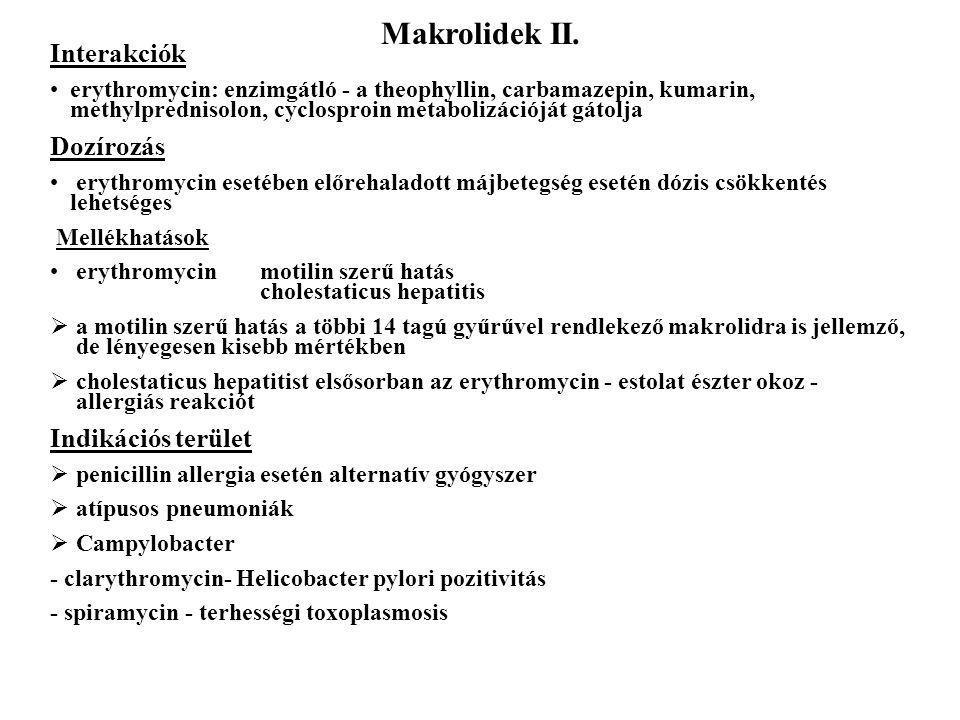 Makrolidek II. Interakciók erythromycin: enzimgátló - a theophyllin, carbamazepin, kumarin, methylprednisolon, cyclosproin metabolizációját gátolja Do