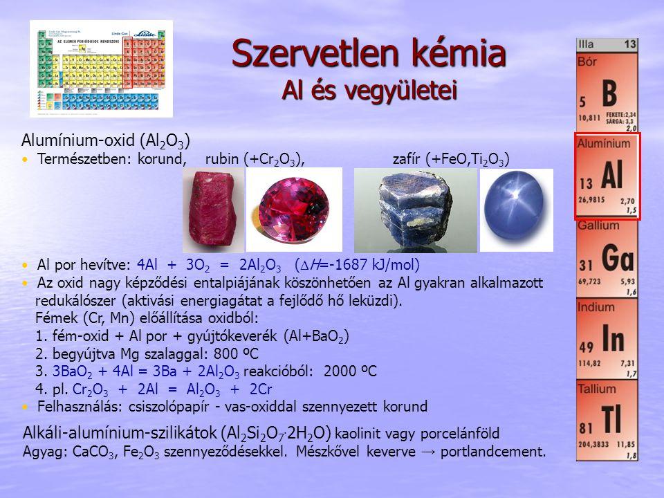 Szervetlen kémia Al és vegyületei Alumínium-oxid (Al 2 O 3 ) Természetben: korund, rubin (+Cr 2 O 3 ), zafír (+FeO,Ti 2 O 3 ) Al por hevítve: 4Al + 3O