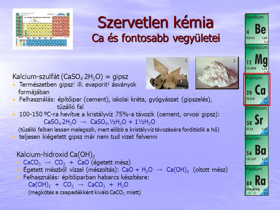 Szervetlen kémia Ca és fontosabb vegyületei Kalcium-szulfát (CaSO 4. 2H 2 O) = gipsz Természetben gipsz 1 ill. evaporit 2 ásványok formájában Felhaszn