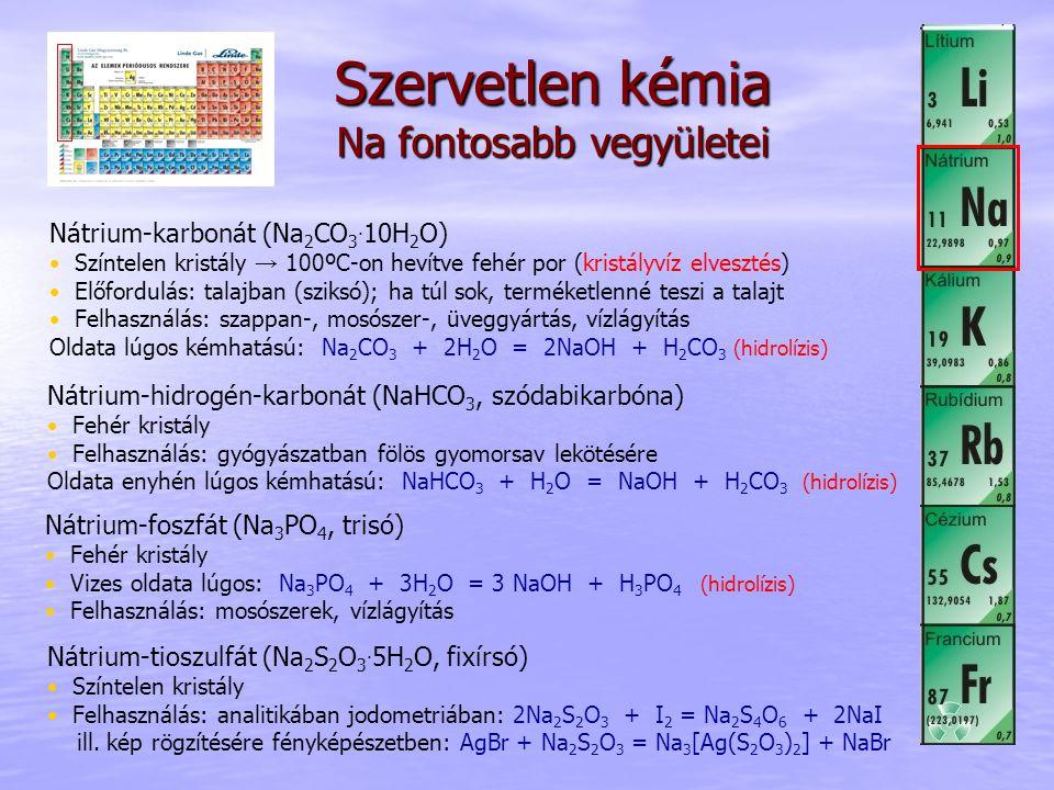 Szervetlen kémia K és fontosabb vegyületei Kálium Nátriumhoz hasonló, de nála reakcióképesebb (kisebb EN miatt) Természetben fő előfordulási formája: KCl kősótelepeken NaCl kísérőjeként Előállítás: KCl, KOH vagy K 2 CO 3 olvadék elektrolízisével Felhasználás: műtrágyagyártás, pirotechnika, robbanóanyag-gyártás Kálium-klorid (KCl) Jelentőség: növényi szervezetben Felhasználás: műtrágyagyártás, K és KOH előállítás, méreginjekció, gyógyászat:mániákus depresszió kezelése Kálium-nitrát (KNO 3 ) Felhasználás: műtrágya, feketelőpor, füstbomba, élelmiszer tartósítószer (E252) Kálium-hidroxid (KOH) Fehér kristály (vizes oldata színtelen), NaOH-nál is erős bázis Kristályos állapotban rendkívül higroszkópos, levegőből H 2 O-t, CO 2 -t megköti Oldja az üveget.