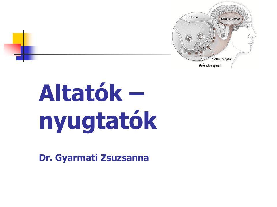 Altatók – nyugtatók Dr. Gyarmati Zsuzsanna