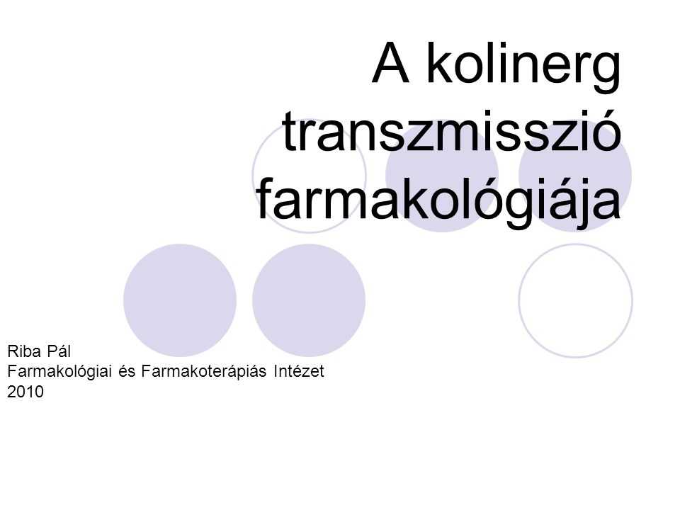 A kolinerg transzmisszió farmakológiája Riba Pál Farmakológiai és Farmakoterápiás Intézet 2010