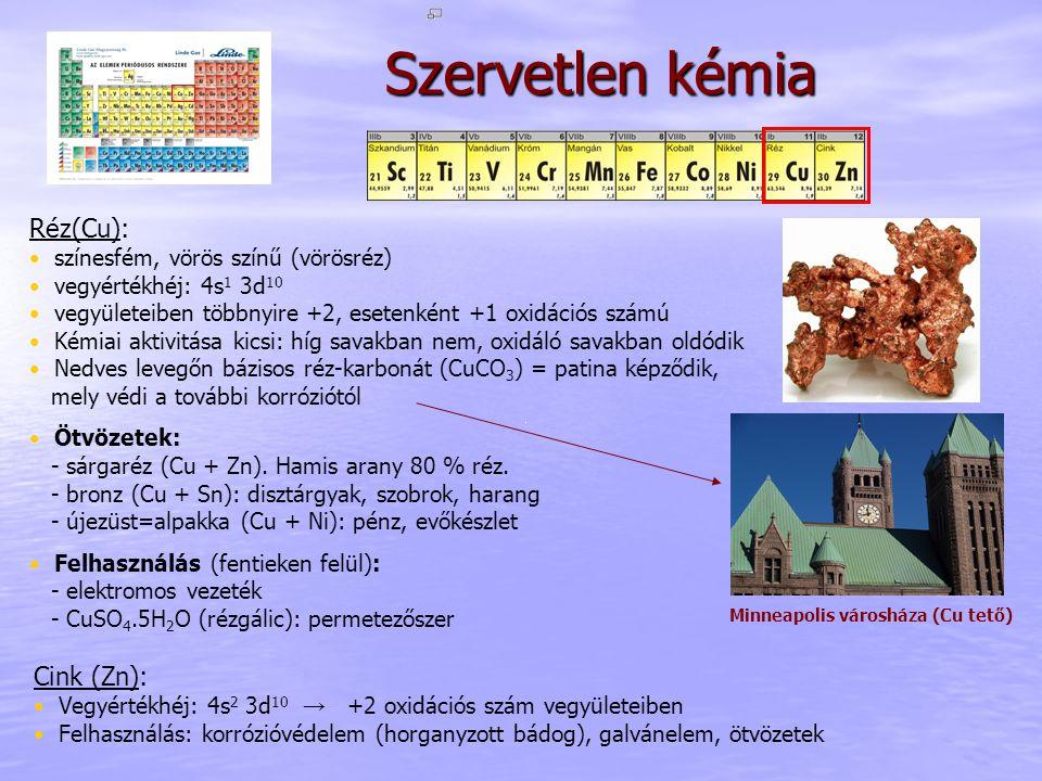 Szervetlen kémia Réz(Cu): színesfém, vörös színű (vörösréz) vegyértékhéj: 4s 1 3d 10 vegyületeiben többnyire +2, esetenként +1 oxidációs számú Kémiai