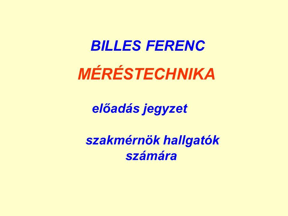 BILLES FERENC MÉRÉSTECHNIKA szakmérnök hallgatók számára előadás jegyzet