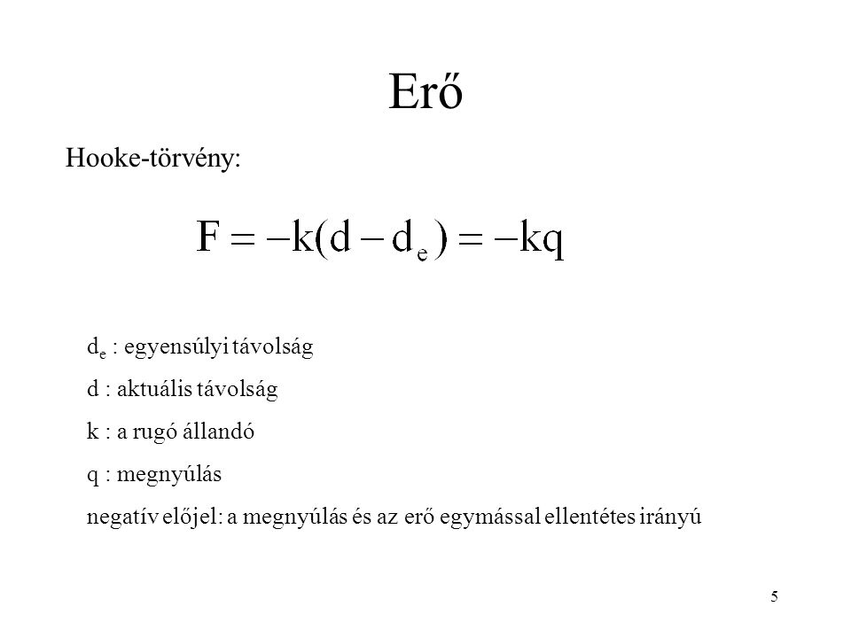 Erő Hooke-törvény: d e : egyensúlyi távolság d : aktuális távolság k : a rugó állandó q : megnyúlás negatív előjel: a megnyúlás és az erő egymással ellentétes irányú 5