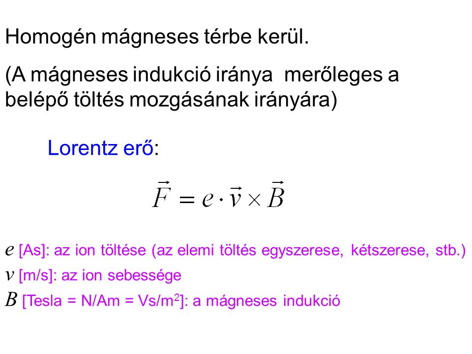 Előnyök: gyors (nem a mágneses teret változtatjuk) m/e lineárisan változik a térerősséggel Felbontás: max 3000